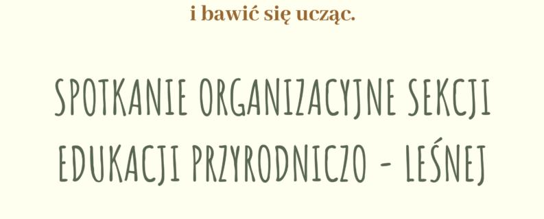 Spotkanie organizacyjne Sekcji Edukacji Przyrodniczo-Leśnej!